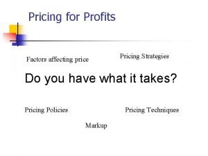 Pricing for Profits Factors affecting price Pricing Strategies
