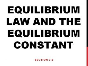 EQUILIBRIUM LAW AND THE EQUILIBRIUM CONSTANT SECTION 7