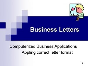 Business Letters Computerized Business Applications Appling correct letter
