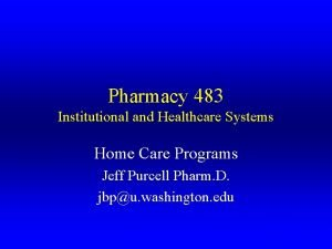 Pharmacy 483 Institutional and Healthcare Systems Home Care