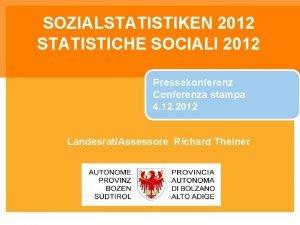 SOZIALSTATISTIKEN 2012 STATISTICHE SOCIALI 2012 Pressekonferenz Conferenza stampa