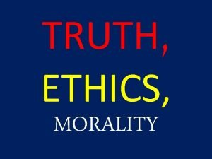 TRUTH ETHICS MORALITY WHAT IS TRUTH THE WAY