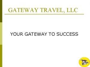 GATEWAY TRAVEL LLC YOUR GATEWAY TO SUCCESS THE