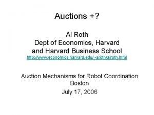Auctions Al Roth Dept of Economics Harvard and