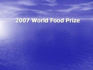 2007 World Food Prize IndustryUniversity Alliances 138 COUNTRIES