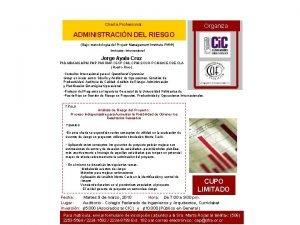 Charla Profesional Organiza ADMINISTRACIN DEL RIESGO Bajo metodologa