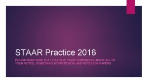 STAAR Practice 2016 PLEASE MAKE SURE THAT YOU