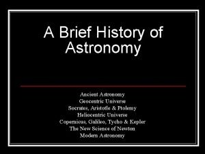A Brief History of Astronomy Ancient Astronomy Geocentric
