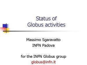 Status of Globus activities Massimo Sgaravatto INFN Padova