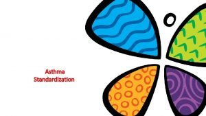 Asthma Standardization BACKGROUND Asthma is a common pediatric