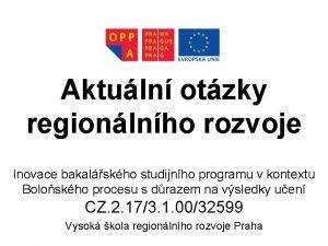 Aktuln otzky regionlnho rozvoje Inovace bakalskho studijnho programu