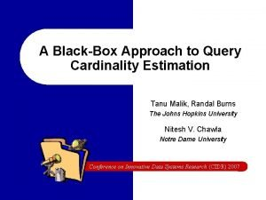 A BlackBox Approach to Query Cardinality Estimation Tanu