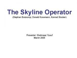 The Skyline Operator Stephan Borzsonyi Donald Kossmann Konrad