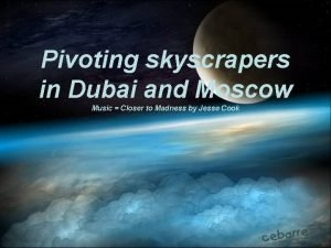 Pivoting skyscrapers in Dubai and Moscow Music Closer