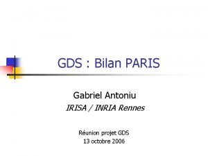 GDS Bilan PARIS Gabriel Antoniu IRISA INRIA Rennes