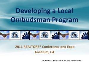 Developing a Local Ombudsman Program 2011 REALTORS Conference