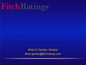 Brian D Gordon Director Brian gordonfitchratings com Overview