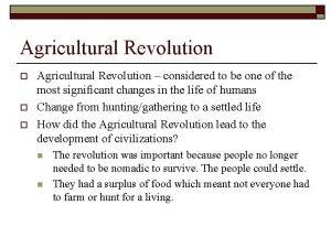 Agricultural Revolution o o o Agricultural Revolution considered