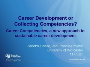 Career Development or Collecting Competencies Career Competencies a