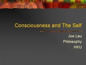 Consciousness and The Self Joe Lau Philosophy HKU