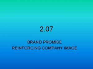 2 07 BRAND PROMISE REINFORCING COMPANY IMAGE BRAND