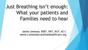 Just Breathing isnt enough What your patients and
