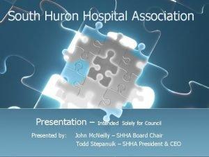 South Huron Hospital Association Presentation Intended Solely for
