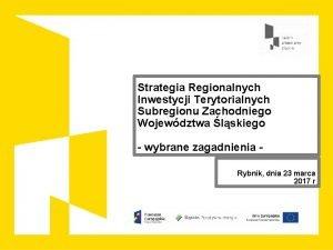 Strategia Regionalnych Inwestycji Terytorialnych Subregionu Zachodniego Wojewdztwa lskiego