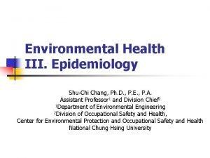 Environmental Health III Epidemiology ShuChi Chang Ph D