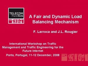 A Fair and Dynamic Load Balancing Mechanism F