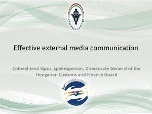 Effective external media communication Colonel Jen Sipos spokesperson