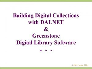 Building Digital Collections with DALNET Greenstone Digital Library