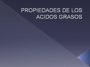 PROPIEDADES DE LOS ACIDOS GRASOS Un cido graso