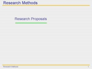Research Methods Research Proposals Research Methods 1 Types