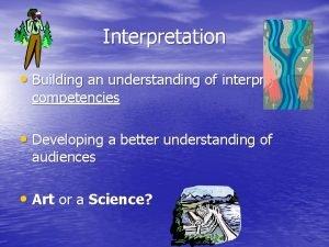 Interpretation Building an understanding of interpretation competencies Developing