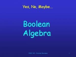 Yes No Maybe Boolean Algebra CMSC 203 Discrete