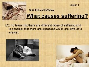 Lesson 1 Unit Evil and Suffering What causes