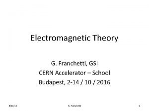 Electromagnetic Theory G Franchetti GSI CERN Accelerator School