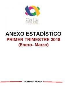 ANEXO ESTADSTICO PRIMER TRIMESTRE 2018 Enero Marzo SECRETARA