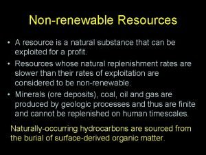 Nonrenewable Resources A resource is a natural substance