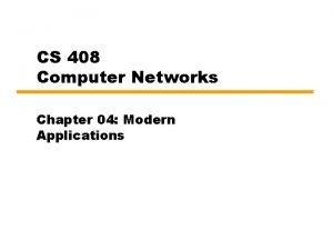 CS 408 Computer Networks Chapter 04 Modern Applications
