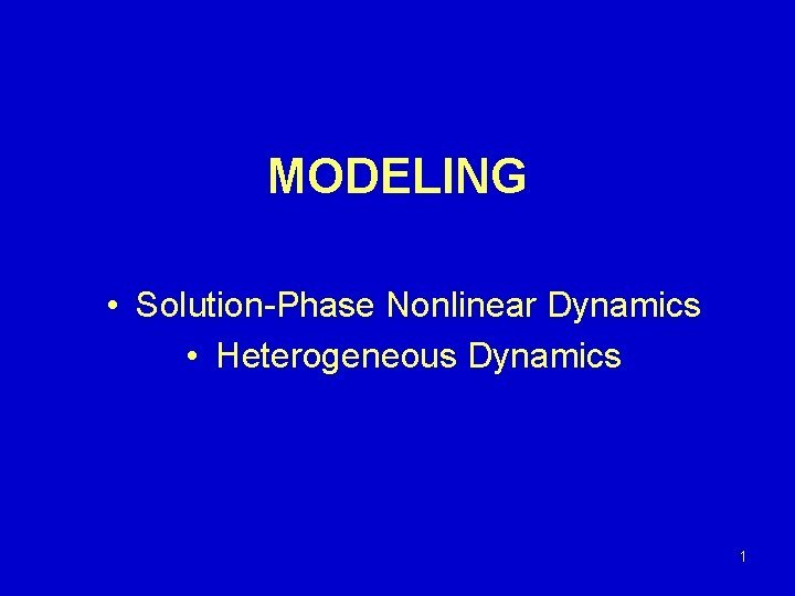 MODELING SolutionPhase Nonlinear Dynamics Heterogeneous Dynamics 1 Brief