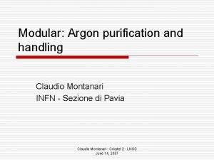 Modular Argon purification and handling Claudio Montanari INFN