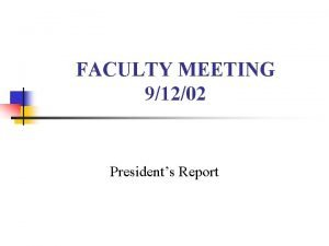 FACULTY MEETING 91202 Presidents Report Presidents Report n