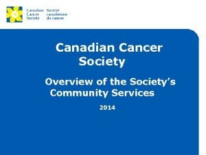 Canadian Cancer Society Overview of the Societys Community
