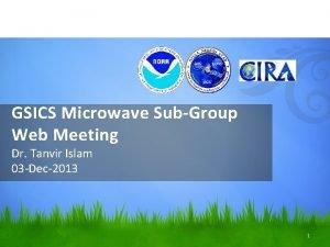 GSICS Microwave SubGroup Web Meeting Dr Tanvir Islam