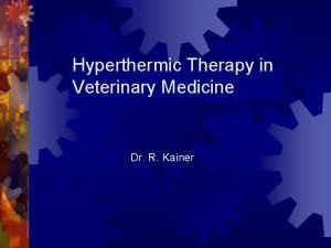 Hyperthermic Therapy in Veterinary Medicine Dr R Kainer