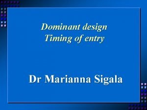 Dominant design Timing of entry Dr Marianna Sigala
