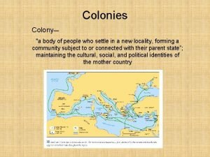 Colonies Colony a body of people who settle