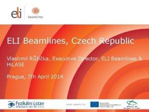 ELI Beamlines Czech Republic Vlastimil Rika Executive Director